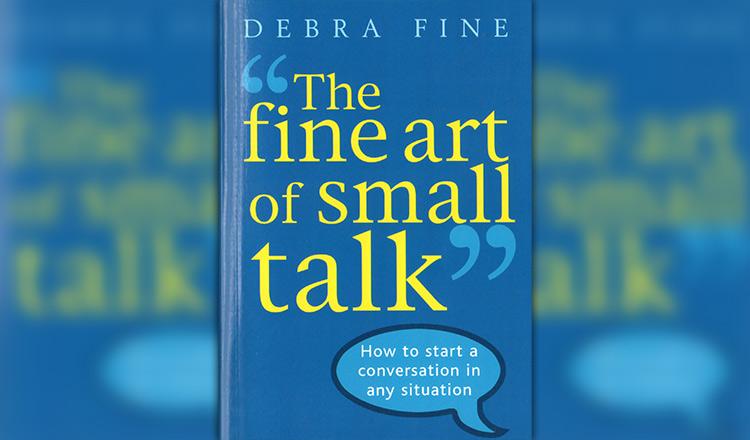 The Fine Art of Small Talk - Khmer Times